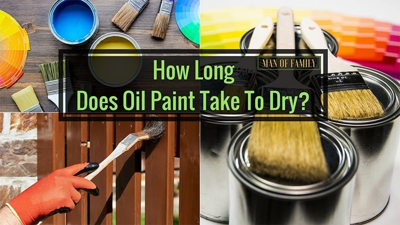 How Long Does Oil Paint Take To Dry Man Of Family