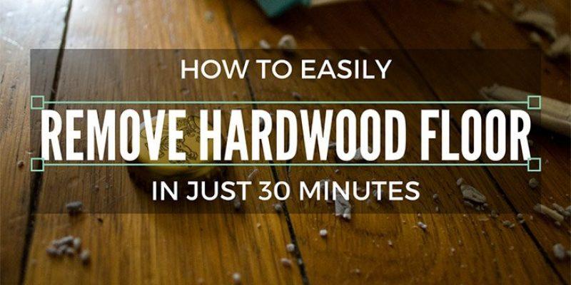 How To Easily Remove Hardwood Floor In